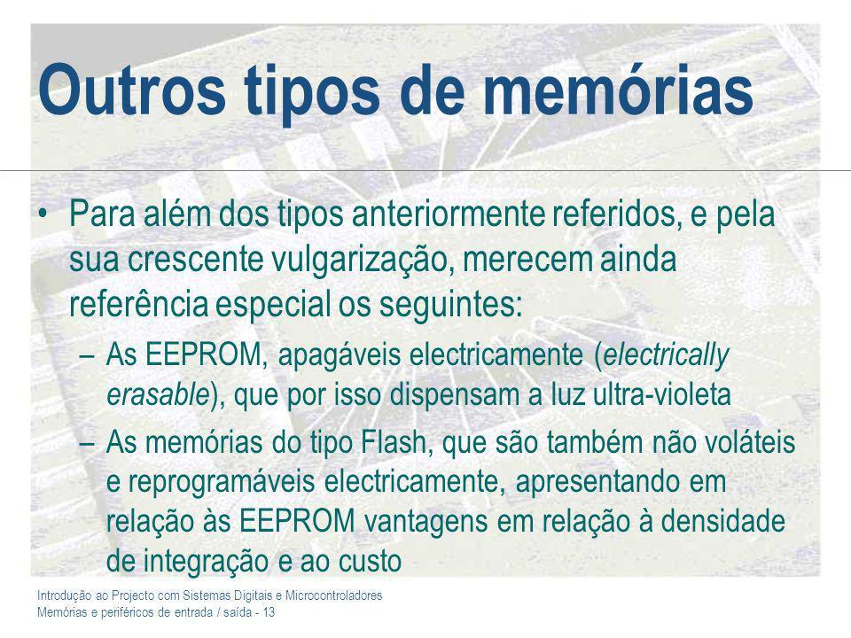 Introdução ao Projecto com Sistemas Digitais e Microcontroladores Memórias e periféricos de entrada / saída - 13 Outros tipos de memórias Para além do