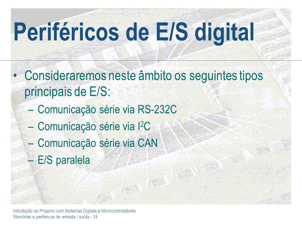 Introdução ao Projecto com Sistemas Digitais e Microcontroladores Memórias e periféricos de entrada / saída - 14 Periféricos de E/S digital Considerar