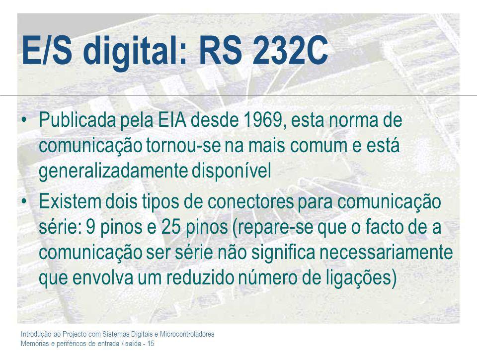 Introdução ao Projecto com Sistemas Digitais e Microcontroladores Memórias e periféricos de entrada / saída - 15 E/S digital: RS 232C Publicada pela E