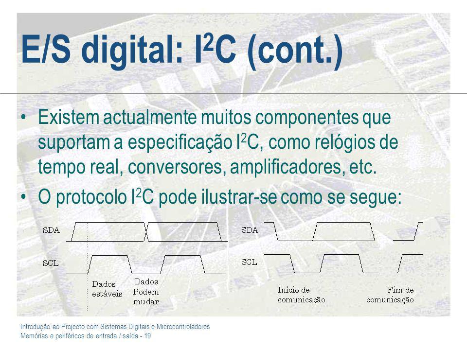 Introdução ao Projecto com Sistemas Digitais e Microcontroladores Memórias e periféricos de entrada / saída - 19 E/S digital: I 2 C (cont.) Existem ac