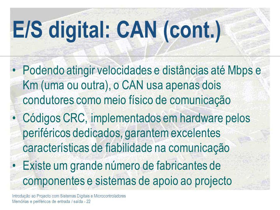 Introdução ao Projecto com Sistemas Digitais e Microcontroladores Memórias e periféricos de entrada / saída - 22 E/S digital: CAN (cont.) Podendo atin
