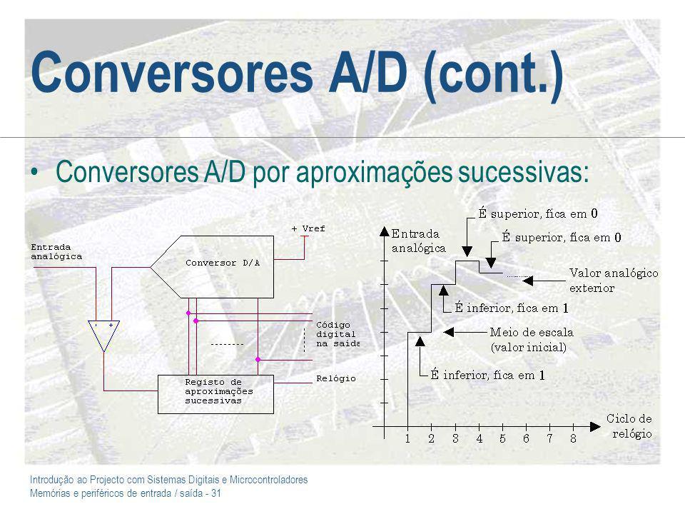 Introdução ao Projecto com Sistemas Digitais e Microcontroladores Memórias e periféricos de entrada / saída - 31 Conversores A/D (cont.) Conversores A/D por aproximações sucessivas: