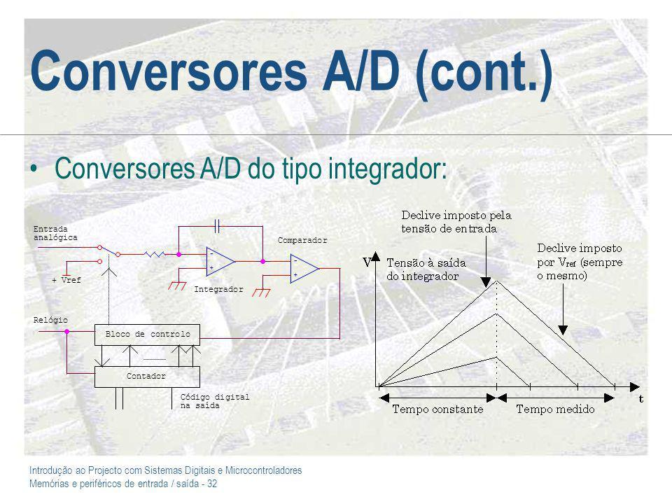 Introdução ao Projecto com Sistemas Digitais e Microcontroladores Memórias e periféricos de entrada / saída - 32 Conversores A/D (cont.) Conversores A/D do tipo integrador: + Vref Entrada analógica Bloco de controlo Contador Código digital na saída Relógio Integrador Comparador + - + -
