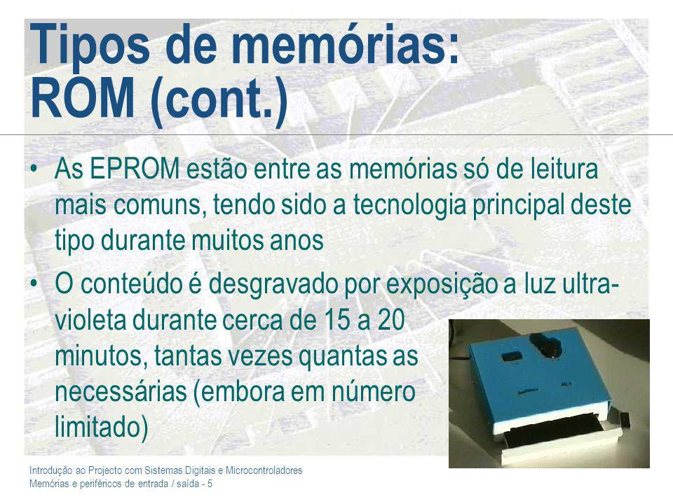 Introdução ao Projecto com Sistemas Digitais e Microcontroladores Memórias e periféricos de entrada / saída - 6 Tipos de memórias: ROM (cont.) A programação das EPROM faz-se através de programadores com diversos tipos de complexidade e custo (o modelo aqui ilustrado está entre os mais caros):