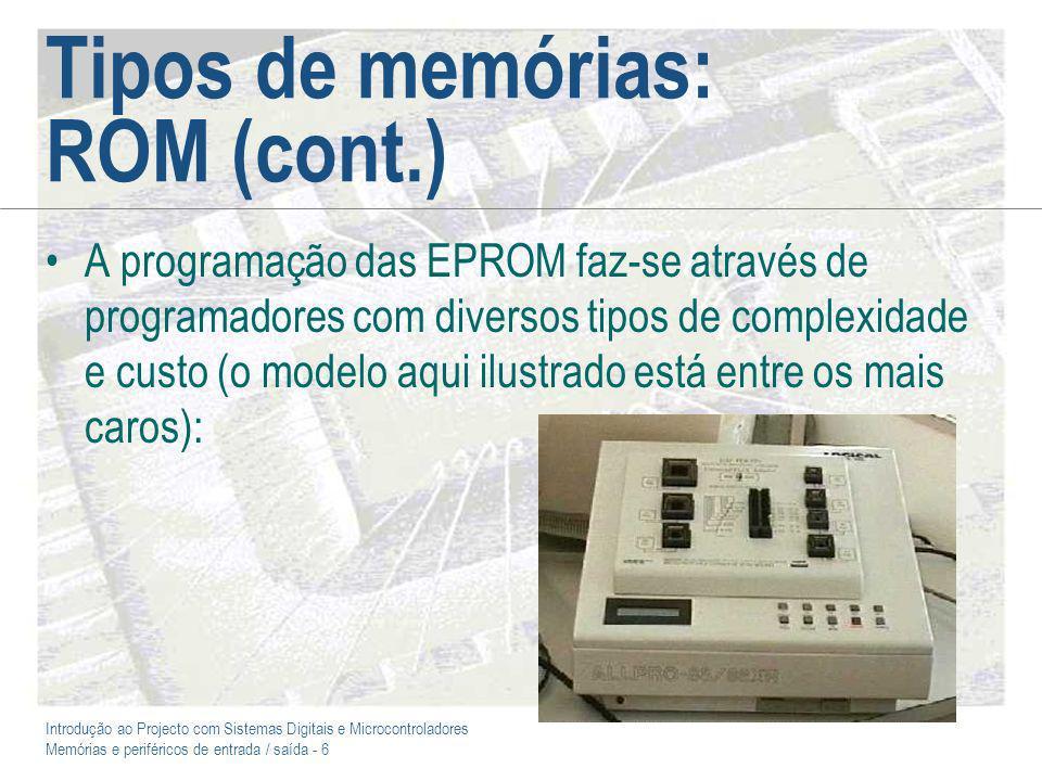 Introdução ao Projecto com Sistemas Digitais e Microcontroladores Memórias e periféricos de entrada / saída - 7 Tipos de memórias: ROM (cont.) Em relação ao modelo anterior, o interface da aplicação de programação (Windows) é o seguinte: