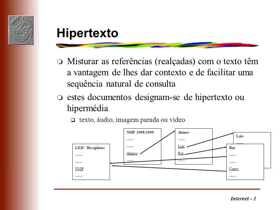 Internet - 1 Hipertexto m Misturar as referências (realçadas) com o texto têm a vantagem de lhes dar contexto e de facilitar uma sequência natural de