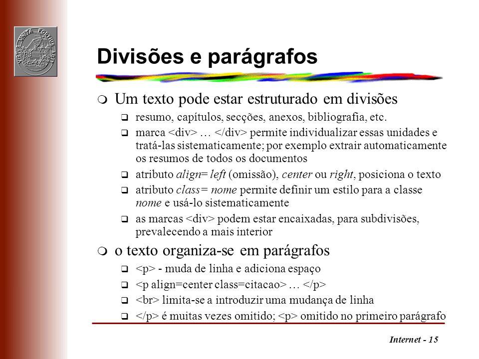 Internet - 15 Divisões e parágrafos m Um texto pode estar estruturado em divisões q resumo, capítulos, secções, anexos, bibliografia, etc. q marca … p