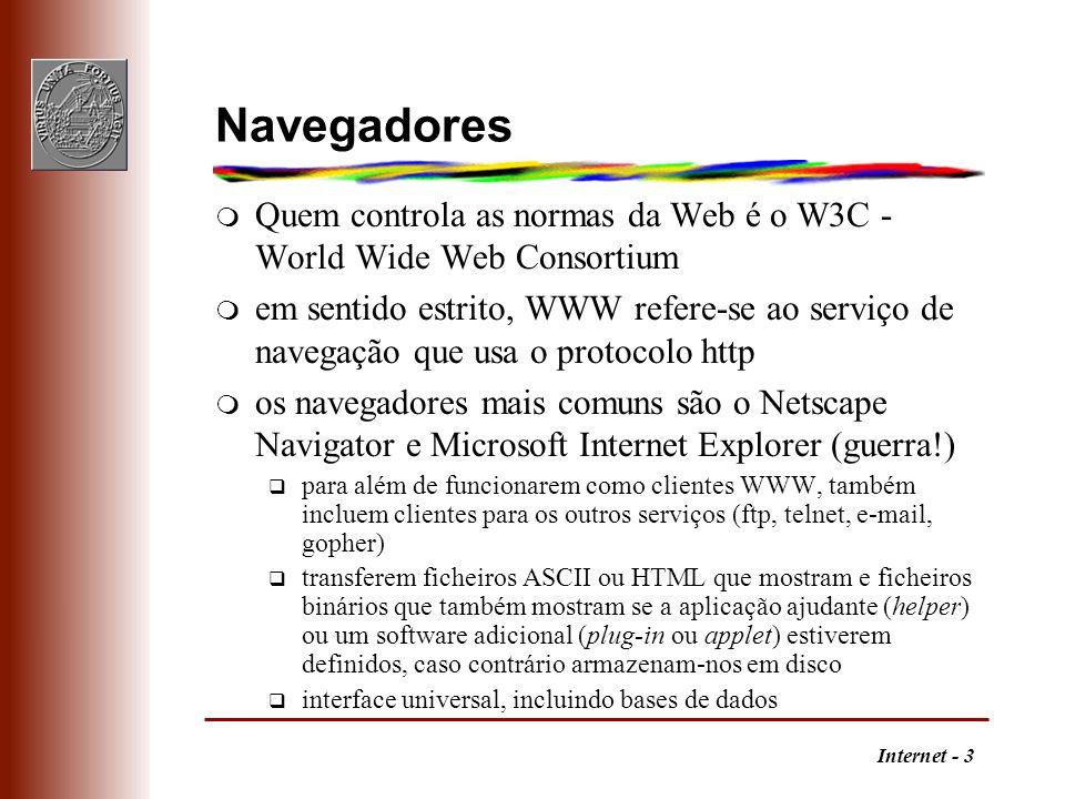 Internet - 3 Navegadores m Quem controla as normas da Web é o W3C - World Wide Web Consortium m em sentido estrito, WWW refere-se ao serviço de navega