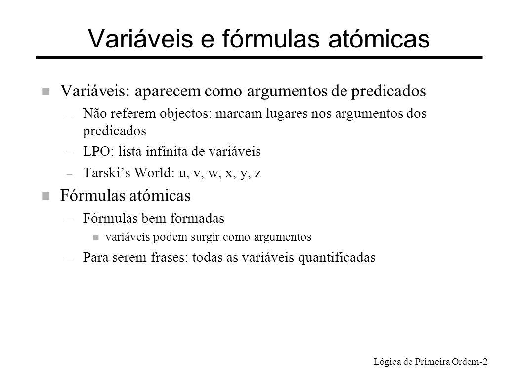 Lógica de Primeira Ordem-2 Variáveis e fórmulas atómicas n Variáveis: aparecem como argumentos de predicados – Não referem objectos: marcam lugares no
