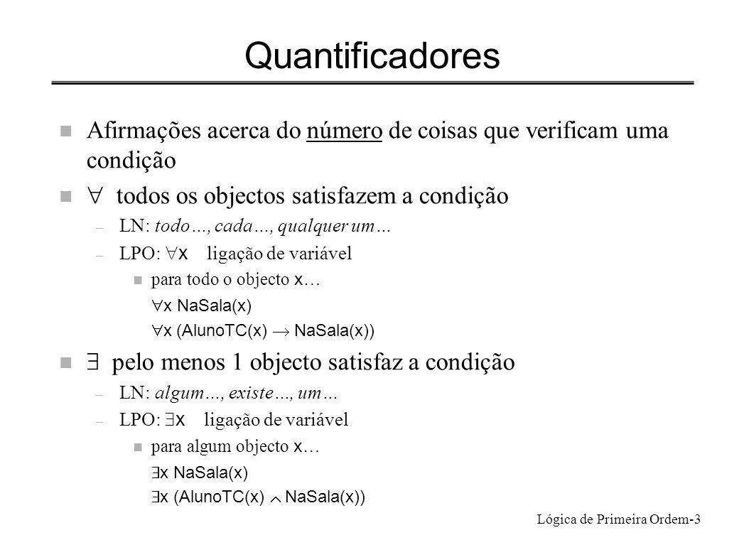 Lógica de Primeira Ordem-3 Quantificadores n Afirmações acerca do número de coisas que verificam uma condição todos os objectos satisfazem a condição
