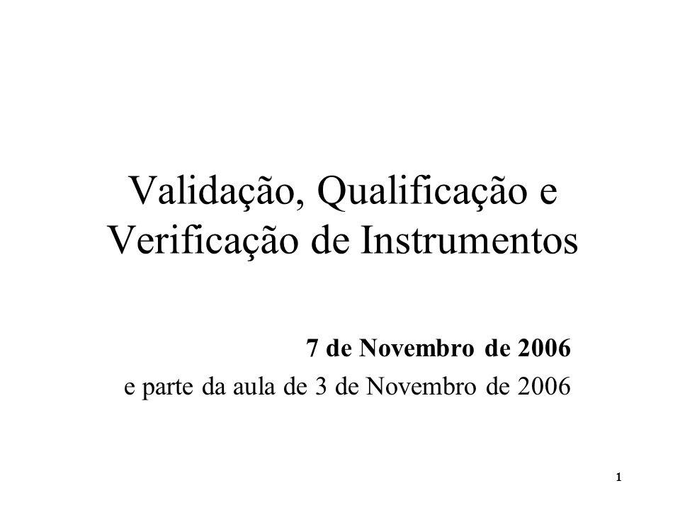 2 Âmbito da Validação ou Qualificação de Equipamentos A Validação Instrumental é um tema muito vasto pois há muitos tipos de ensaios utilizados em laboratórios de controlo de qualidade e podem considerar-se equipamentos diversos para a realização de cada tipo de ensaio.