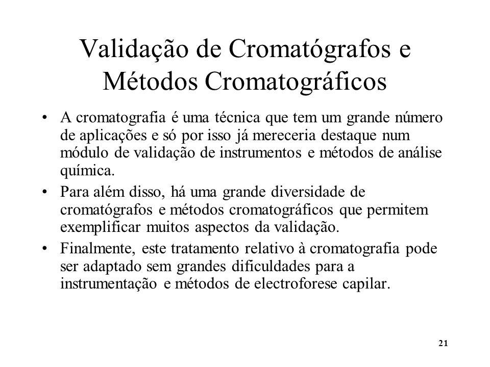 21 Validação de Cromatógrafos e Métodos Cromatográficos A cromatografia é uma técnica que tem um grande número de aplicações e só por isso já mereceri