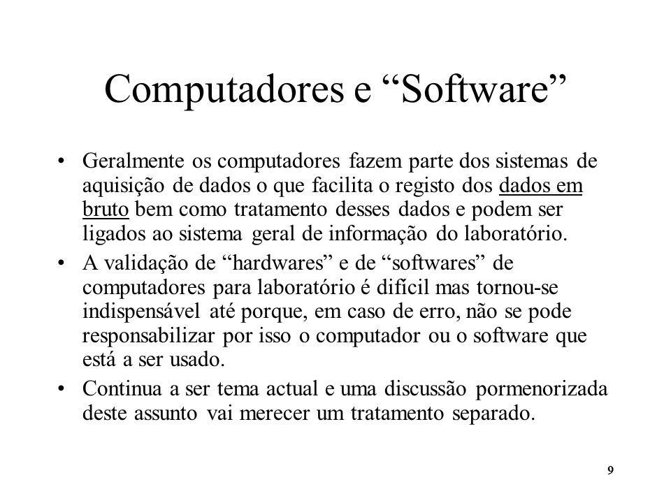 9 Computadores e Software Geralmente os computadores fazem parte dos sistemas de aquisição de dados o que facilita o registo dos dados em bruto bem co