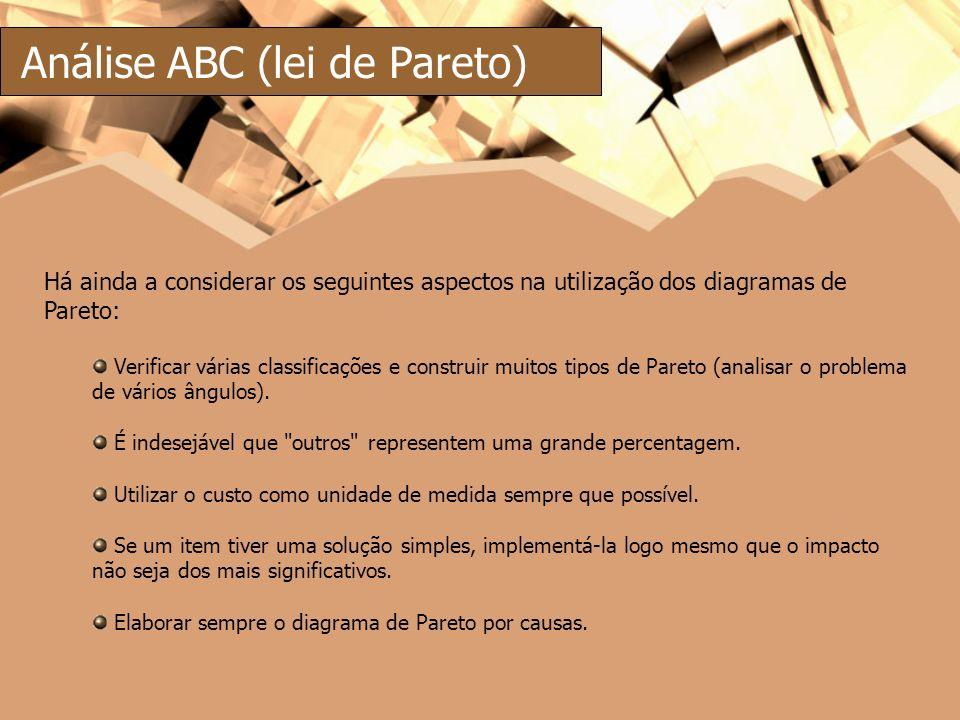 Análise ABC (lei de Pareto) Há ainda a considerar os seguintes aspectos na utilização dos diagramas de Pareto: Verificar várias classificações e const
