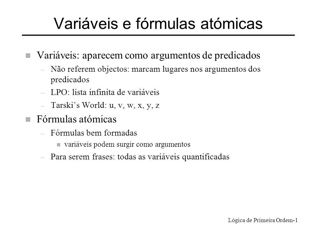 Lógica de Primeira Ordem-1 Variáveis e fórmulas atómicas n Variáveis: aparecem como argumentos de predicados – Não referem objectos: marcam lugares no