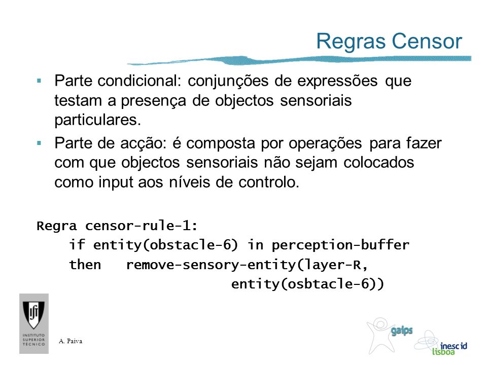 A. Paiva Regras Censor Parte condicional: conjunções de expressões que testam a presença de objectos sensoriais particulares. Parte de acção: é compos