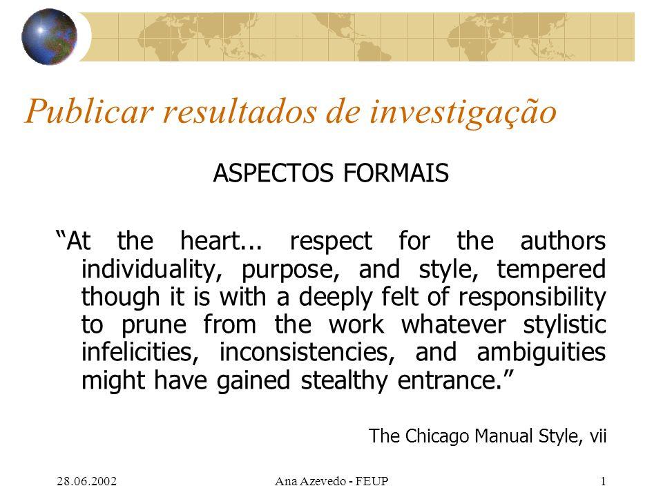 28.06.2002Ana Azevedo - FEUP32 Aspectos formais do conteúdo Typically, journal articles consist of seven parts: 1.