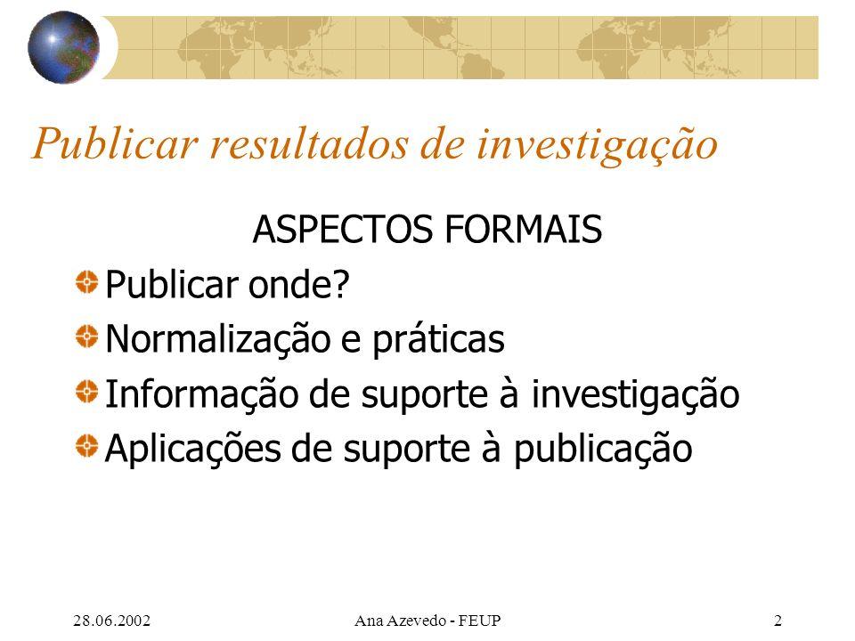 28.06.2002Ana Azevedo - FEUP2 Publicar resultados de investigação ASPECTOS FORMAIS Publicar onde.