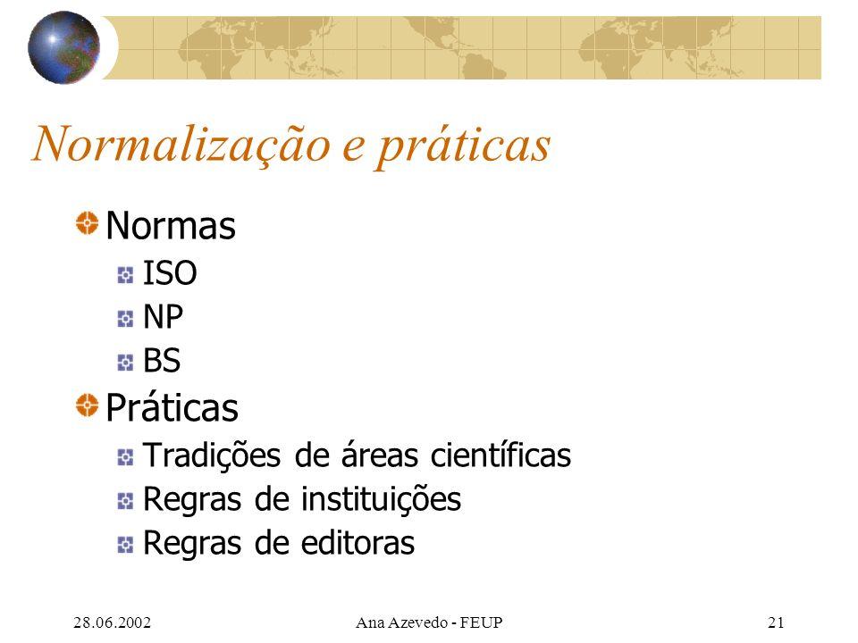 28.06.2002Ana Azevedo - FEUP21 Normalização e práticas Normas ISO NP BS Práticas Tradições de áreas científicas Regras de instituições Regras de editoras