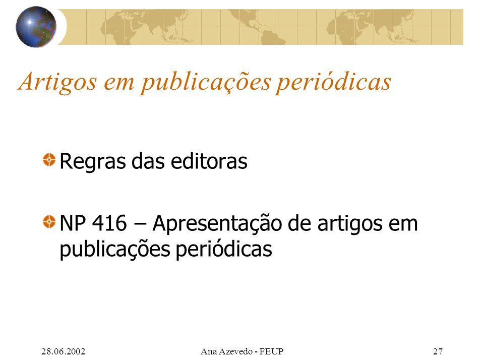 28.06.2002Ana Azevedo - FEUP27 Artigos em publicações periódicas Regras das editoras NP 416 – Apresentação de artigos em publicações periódicas