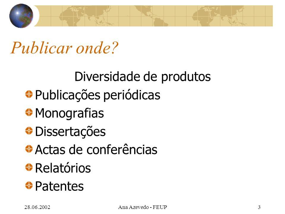 28.06.2002Ana Azevedo - FEUP4 Publicações periódicas Publicações periódicas: Científicas (académicas) Cobrem uma área específica.