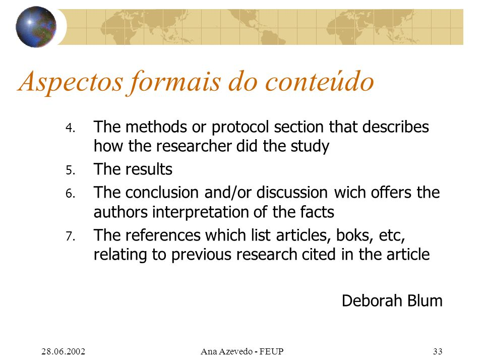 28.06.2002Ana Azevedo - FEUP33 Aspectos formais do conteúdo 4. The methods or protocol section that describes how the researcher did the study 5. The
