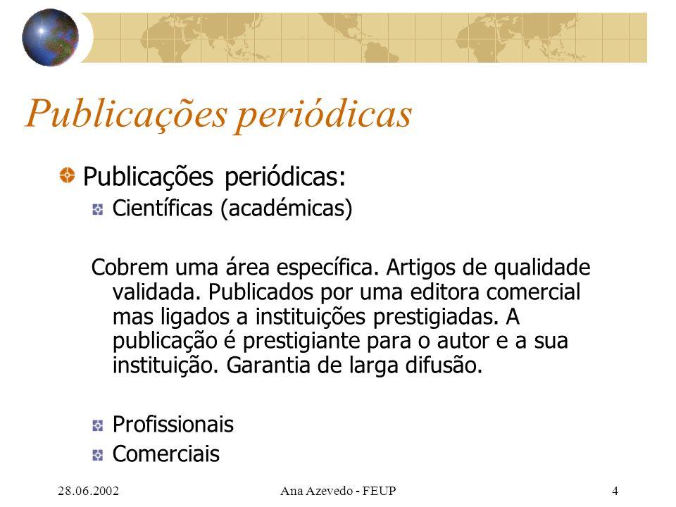 28.06.2002Ana Azevedo - FEUP5 Publicações periódicas Científicas: Full paper Short paper Preliminary Reviews Book reviews Comments Editorial