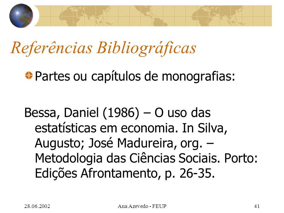 28.06.2002Ana Azevedo - FEUP41 Referências Bibliográficas Partes ou capítulos de monografias: Bessa, Daniel (1986) – O uso das estatísticas em economia.