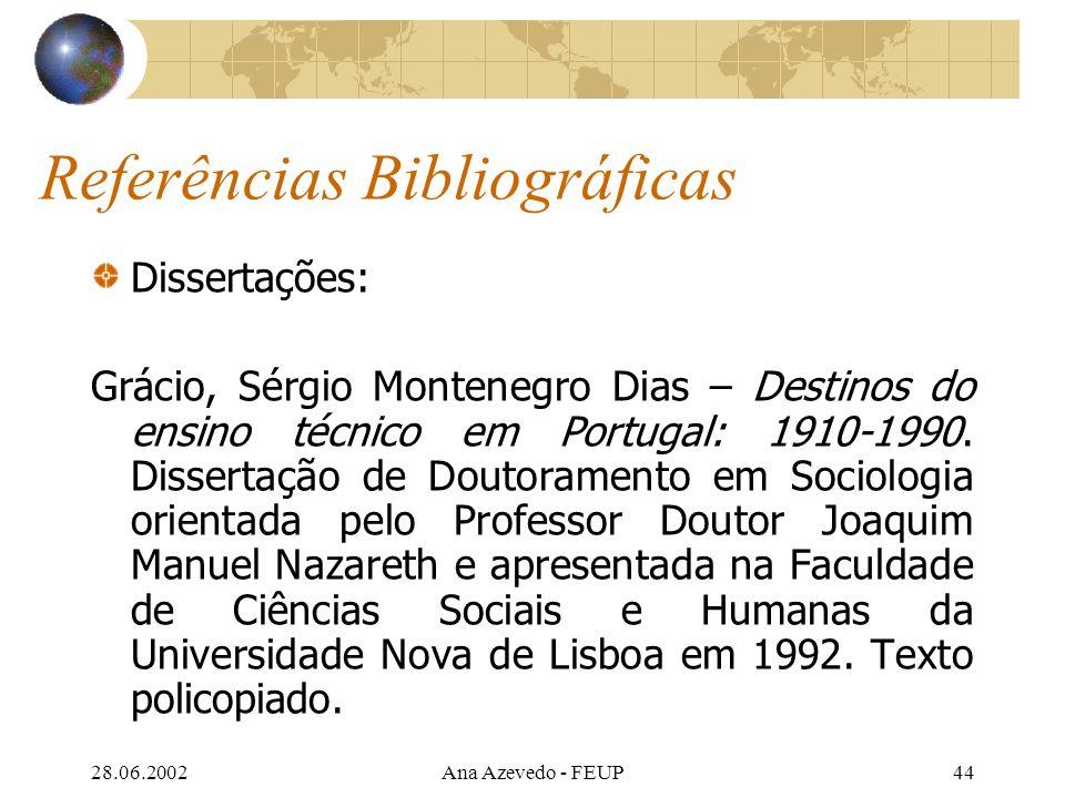 28.06.2002Ana Azevedo - FEUP44 Referências Bibliográficas Dissertações: Grácio, Sérgio Montenegro Dias – Destinos do ensino técnico em Portugal: 1910-1990.
