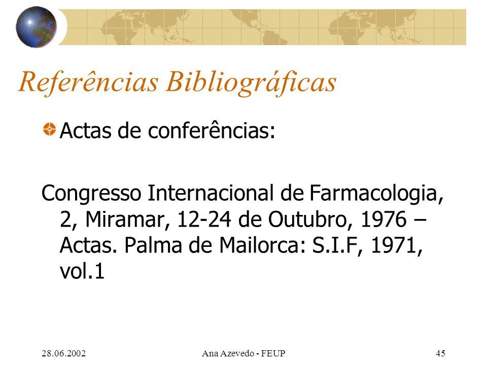 28.06.2002Ana Azevedo - FEUP45 Referências Bibliográficas Actas de conferências: Congresso Internacional de Farmacologia, 2, Miramar, 12-24 de Outubro, 1976 – Actas.