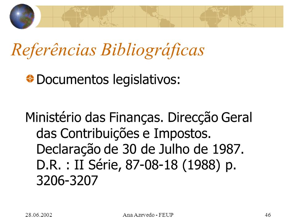 28.06.2002Ana Azevedo - FEUP46 Referências Bibliográficas Documentos legislativos: Ministério das Finanças.