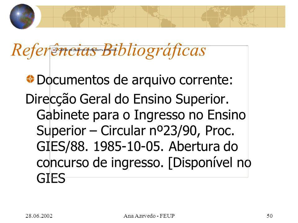 28.06.2002Ana Azevedo - FEUP50 Referências Bibliográficas Documentos de arquivo corrente: Direcção Geral do Ensino Superior.