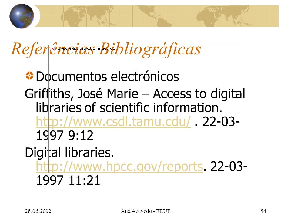 28.06.2002Ana Azevedo - FEUP54 Referências Bibliográficas Documentos electrónicos Griffiths, José Marie – Access to digital libraries of scientific information.