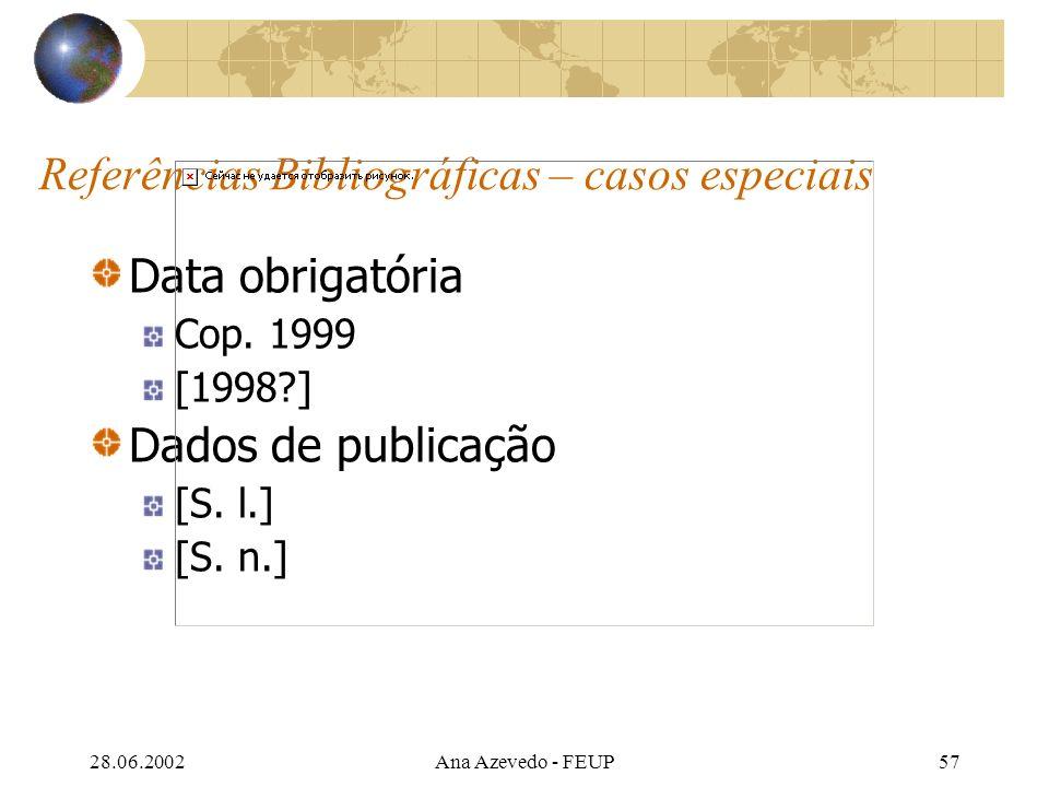 28.06.2002Ana Azevedo - FEUP57 Referências Bibliográficas – casos especiais Data obrigatória Cop.