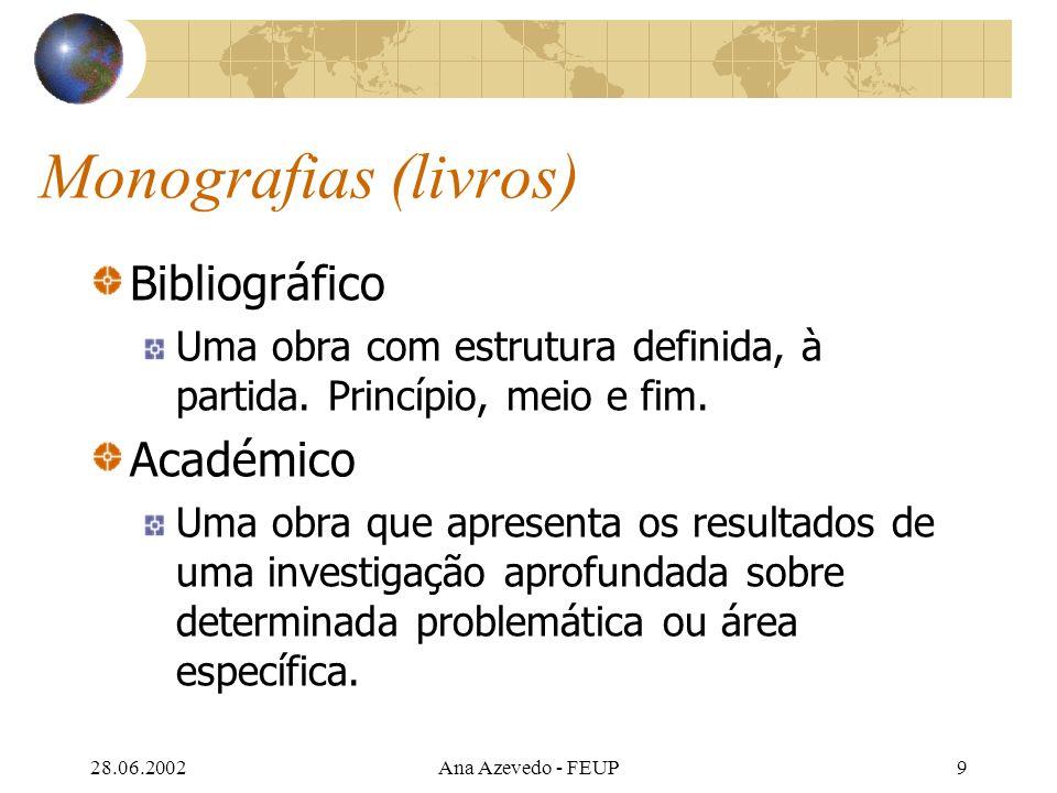 28.06.2002Ana Azevedo - FEUP9 Monografias (livros) Bibliográfico Uma obra com estrutura definida, à partida.