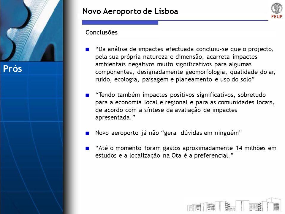 Novo Aeroporto de Lisboa Da análise de impactes efectuada concluiu-se que o projecto, pela sua própria natureza e dimensão, acarreta impactes ambienta