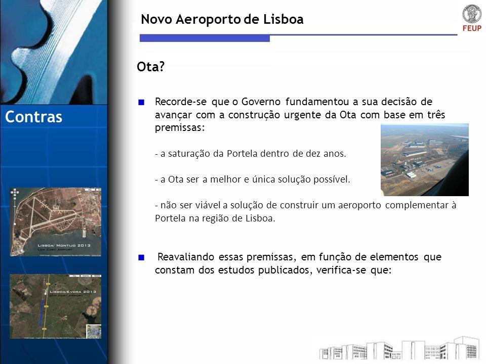 Novo Aeroporto de Lisboa Recorde-se que o Governo fundamentou a sua decisão de avançar com a construção urgente da Ota com base em três premissas: - a