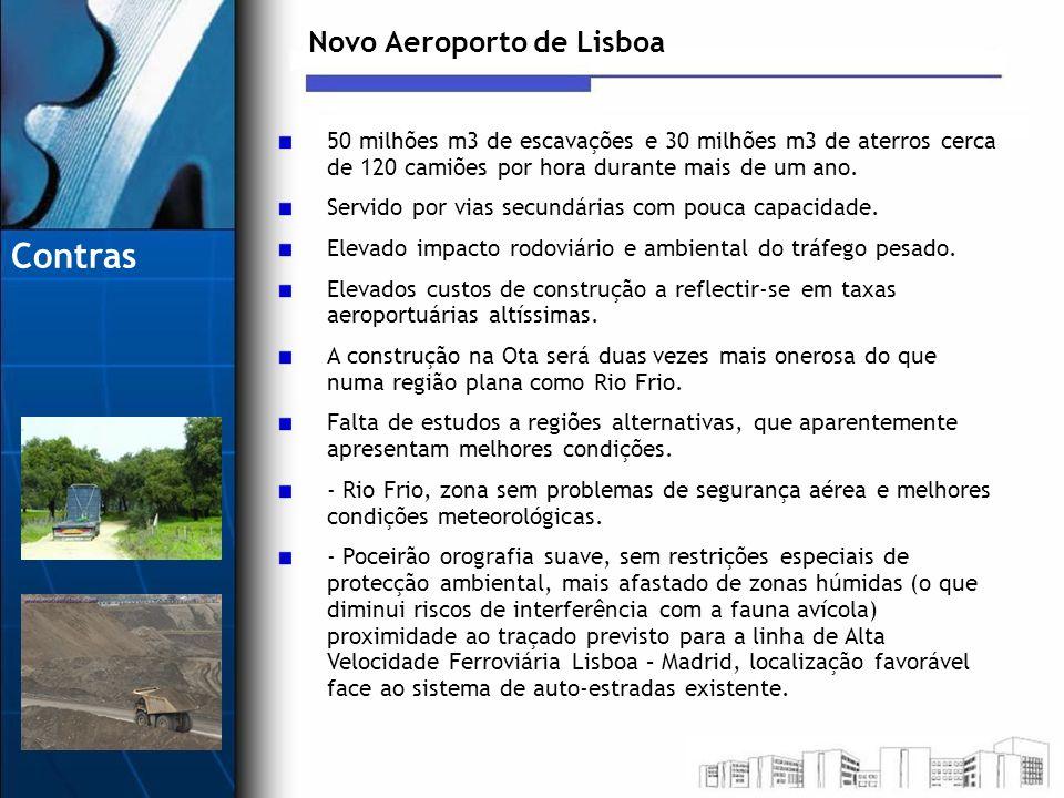 Novo Aeroporto de Lisboa 50 milhões m3 de escavações e 30 milhões m3 de aterros cerca de 120 camiões por hora durante mais de um ano. Servido por vias