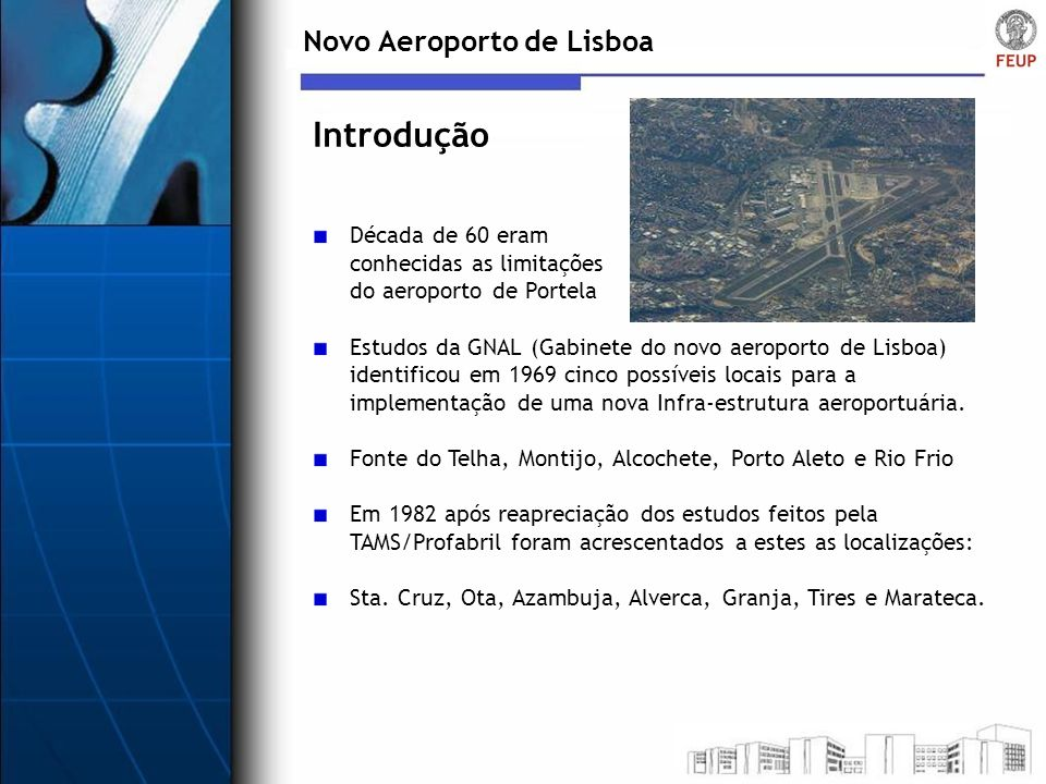 Novo Aeroporto de Lisboa Década de 60 eram conhecidas as limitações do aeroporto de Portela Estudos da GNAL (Gabinete do novo aeroporto de Lisboa) ide