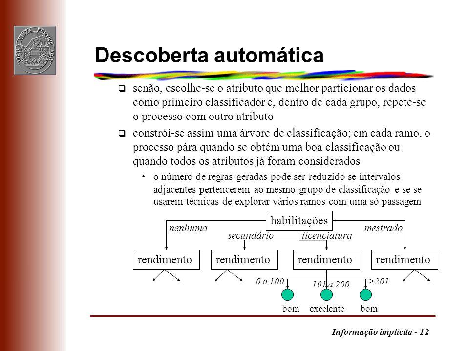 Informação implícita - 12 Descoberta automática q senão, escolhe-se o atributo que melhor particionar os dados como primeiro classificador e, dentro d