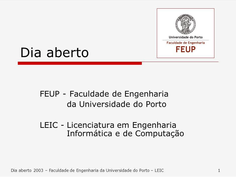 Dia aberto FEUP - Faculdade de Engenharia da Universidade do Porto LEIC -Licenciatura em Engenharia Informática e de Computação Dia aberto 2003 – Facu