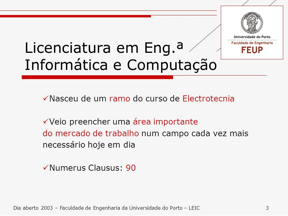 Licenciatura em Eng.ª Informática e Computação Nasceu de um ramo do curso de Electrotecnia Veio preencher uma área importante do mercado de trabalho n