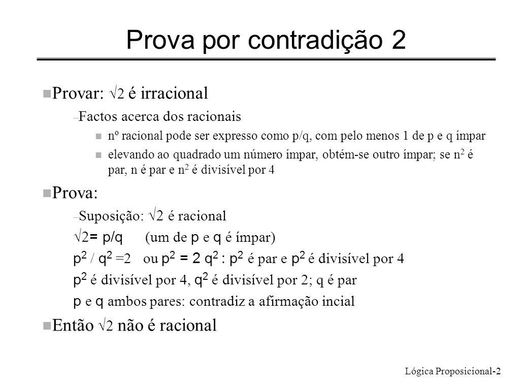 Lógica Proposicional-2 Prova por contradição 2 Provar: é irracional – Factos acerca dos racionais n nº racional pode ser expresso como p/q, com pelo m