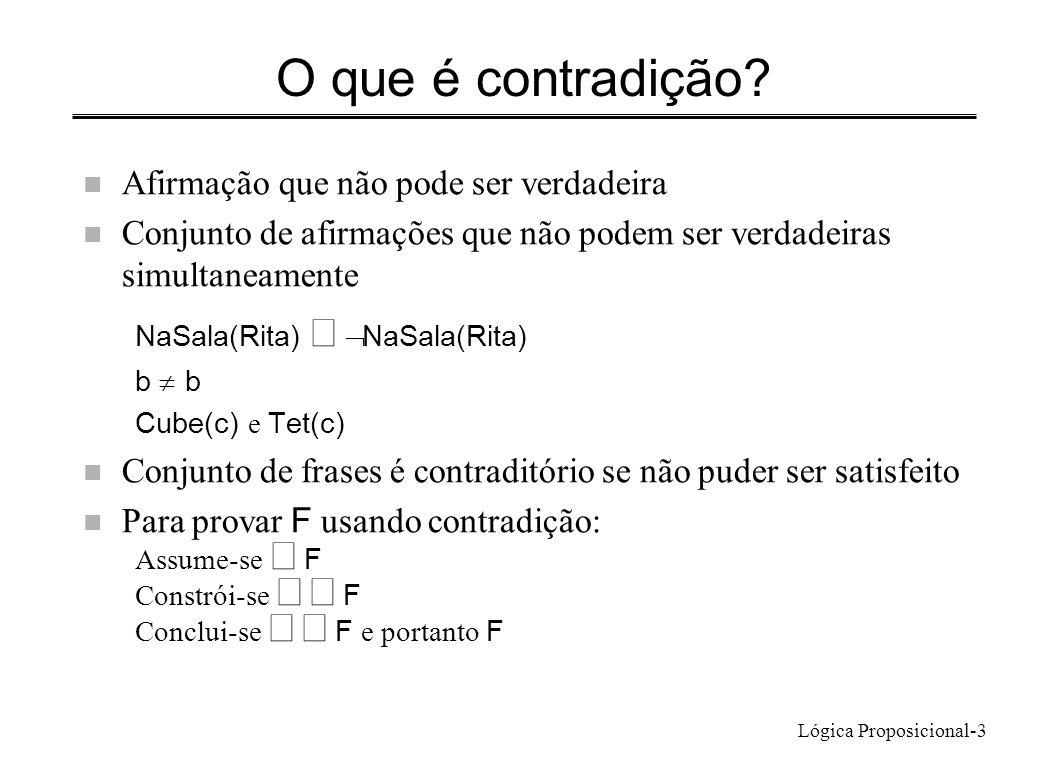 Lógica Proposicional-3 O que é contradição? n Afirmação que não pode ser verdadeira n Conjunto de afirmações que não podem ser verdadeiras simultaneam
