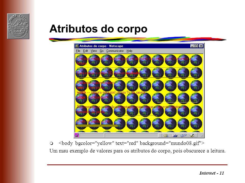 Internet - 11 Atributos do corpo m Um mau exemplo de valores para os atributos do corpo, pois obscurece a leitura.