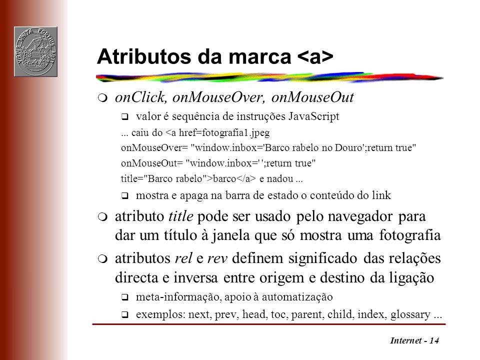 Internet - 14 Atributos da marca m onClick, onMouseOver, onMouseOut q valor é sequência de instruções JavaScript... caiu do <a href=fotografia1.jpeg o