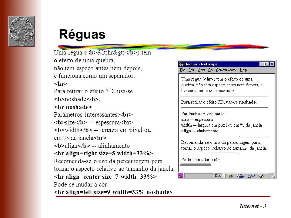 Internet - 3 Réguas Uma régua ( <hr> ) tem o efeito de uma quebra, não tem espaço antes nem depois, e funciona como um separador. Para retirar o
