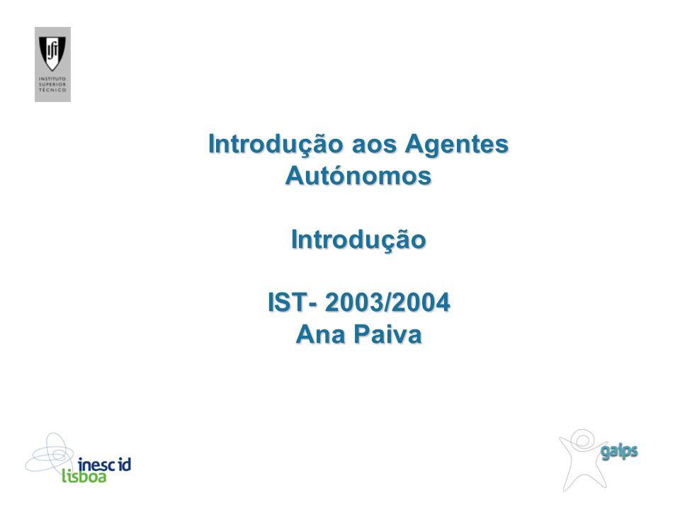 Introdução aos Agentes Autónomos Introdução IST- 2003/2004 Ana Paiva