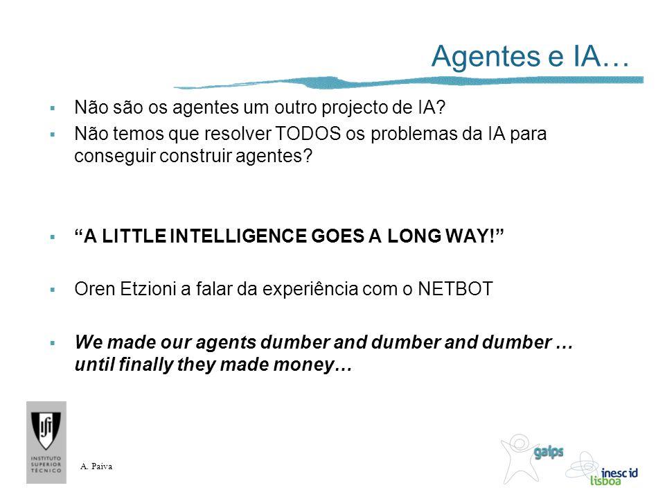 A. Paiva Agentes e IA… Não são os agentes um outro projecto de IA? Não temos que resolver TODOS os problemas da IA para conseguir construir agentes? A