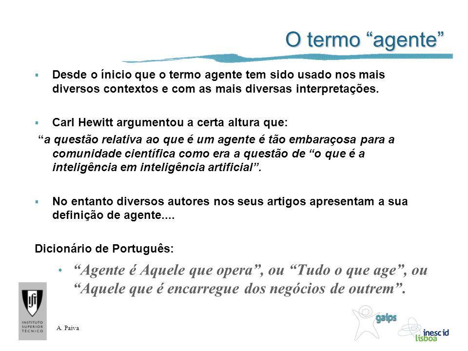 A. Paiva O termo agente Desde o ínicio que o termo agente tem sido usado nos mais diversos contextos e com as mais diversas interpretações. Carl Hewit